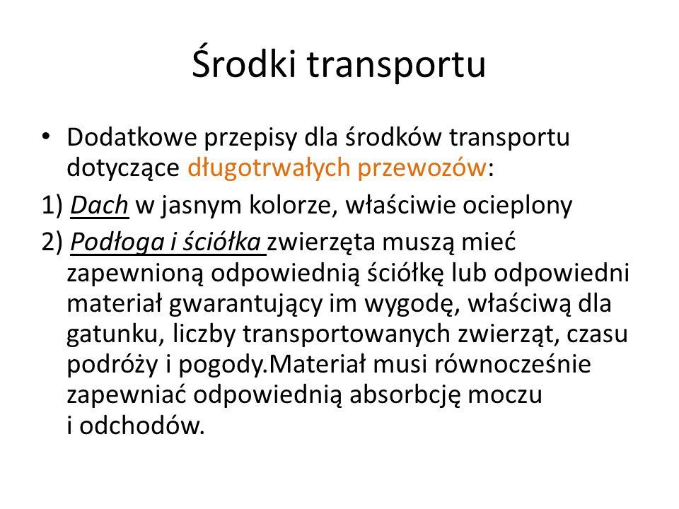 Środki transportu Dodatkowe przepisy dla środków transportu dotyczące długotrwałych przewozów: 1) Dach w jasnym kolorze, właściwie ocieplony.