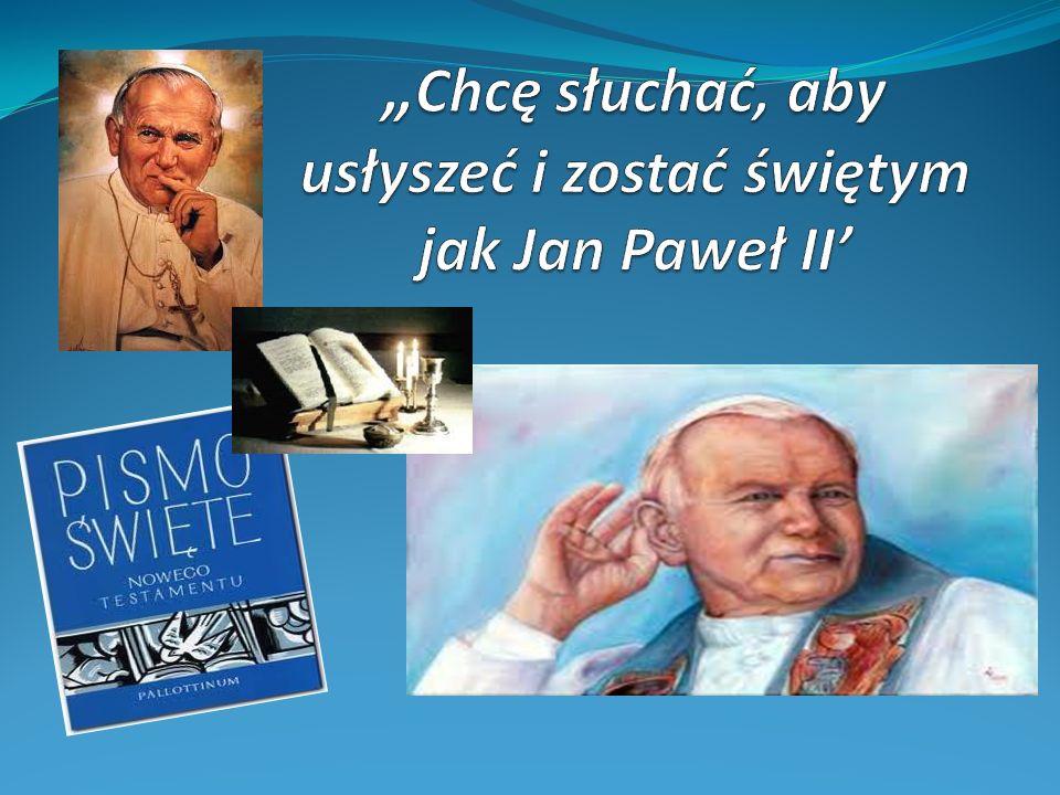 """""""Chcę słuchać, aby usłyszeć i zostać świętym jak Jan Paweł II'"""