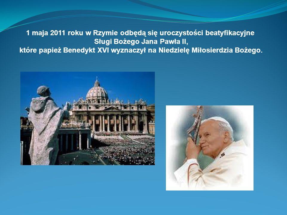 1 maja 2011 roku w Rzymie odbędą się uroczystości beatyfikacyjne