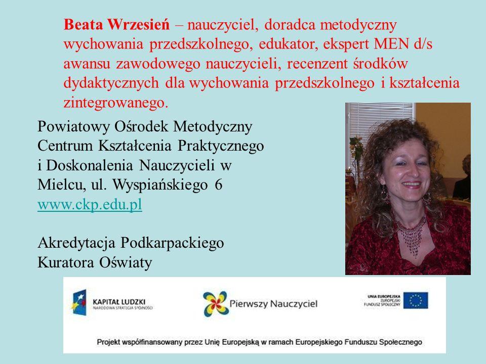 Beata Wrzesień – nauczyciel, doradca metodyczny wychowania przedszkolnego, edukator, ekspert MEN d/s awansu zawodowego nauczycieli, recenzent środków dydaktycznych dla wychowania przedszkolnego i kształcenia zintegrowanego.