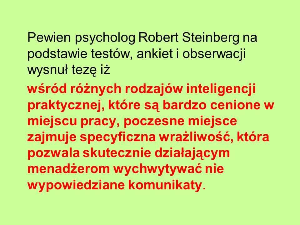 Pewien psycholog Robert Steinberg na podstawie testów, ankiet i obserwacji wysnuł tezę iż