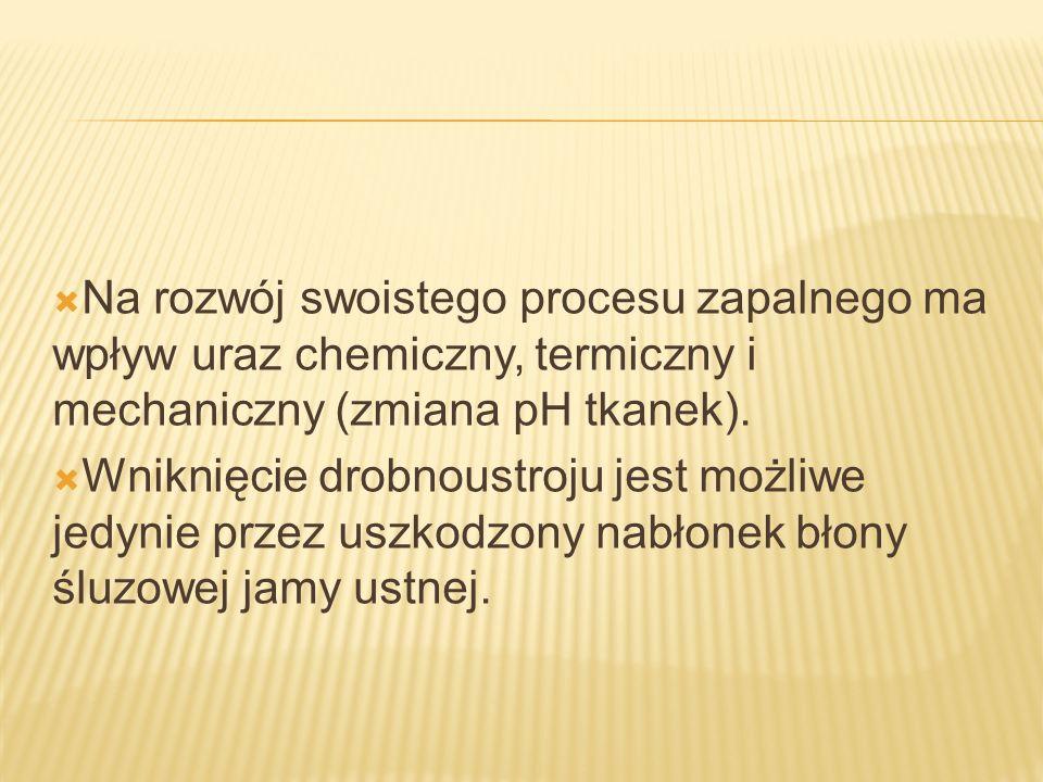 Na rozwój swoistego procesu zapalnego ma wpływ uraz chemiczny, termiczny i mechaniczny (zmiana pH tkanek).