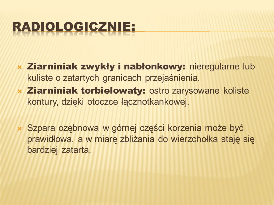 Radiologicznie:Ziarniniak zwykły i nabłonkowy: nieregularne lub kuliste o zatartych granicach przejaśnienia.