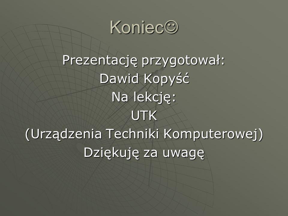 Koniec Prezentację przygotował: Dawid Kopyść Na lekcję: UTK