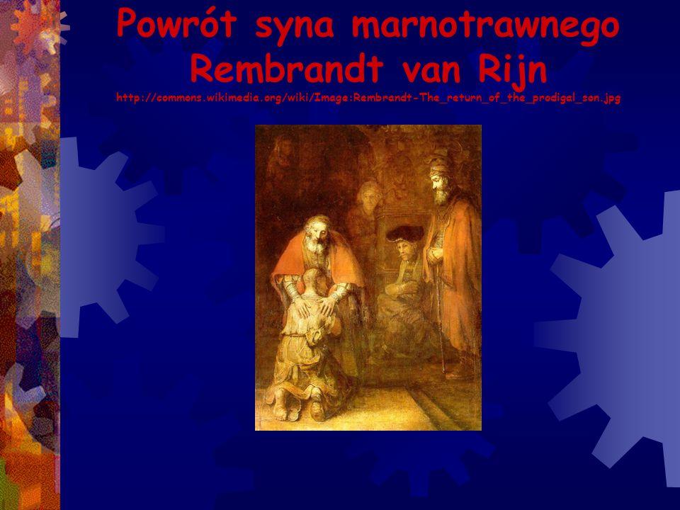 Powrót syna marnotrawnego Rembrandt van Rijn http://commons. wikimedia