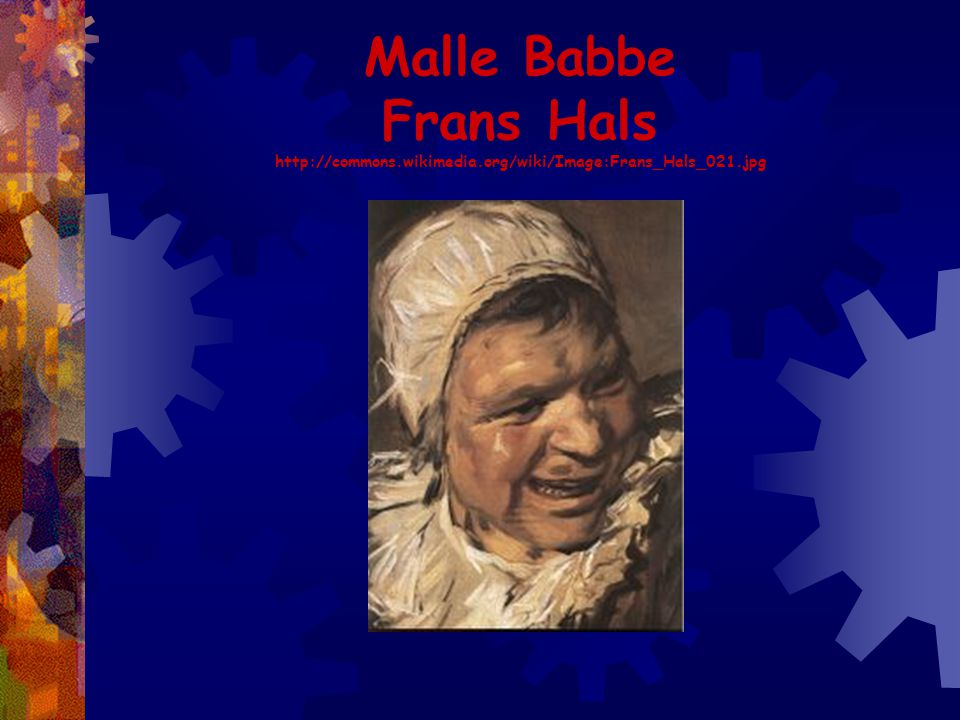 Malle Babbe Frans Hals http://commons. wikimedia