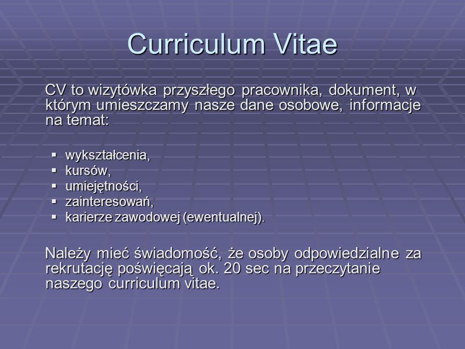 Curriculum Vitae CV to wizytówka przyszłego pracownika, dokument, w którym umieszczamy nasze dane osobowe, informacje na temat: