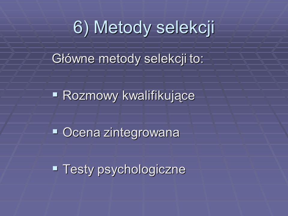 6) Metody selekcji Główne metody selekcji to: Rozmowy kwalifikujące