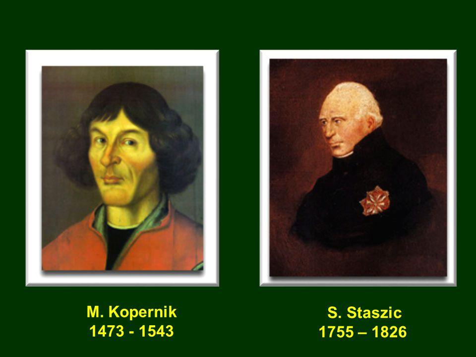 M. Kopernik 1473 - 1543 S. Staszic 1755 – 1826