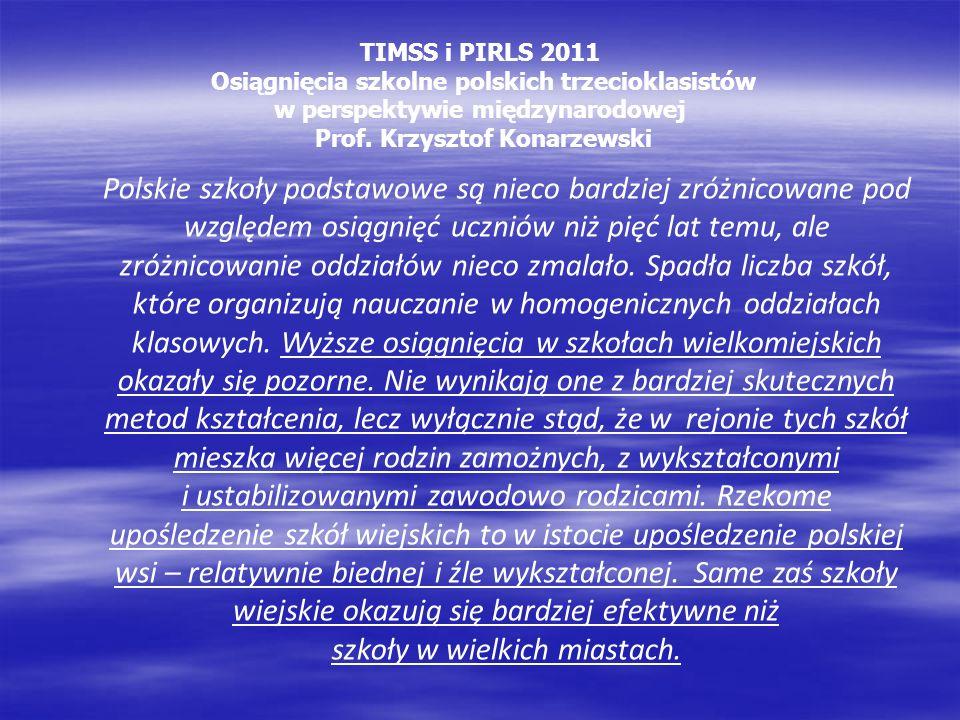 TIMSS i PIRLS 2011 Osiągnięcia szkolne polskich trzecioklasistów w perspektywie międzynarodowej Prof. Krzysztof Konarzewski