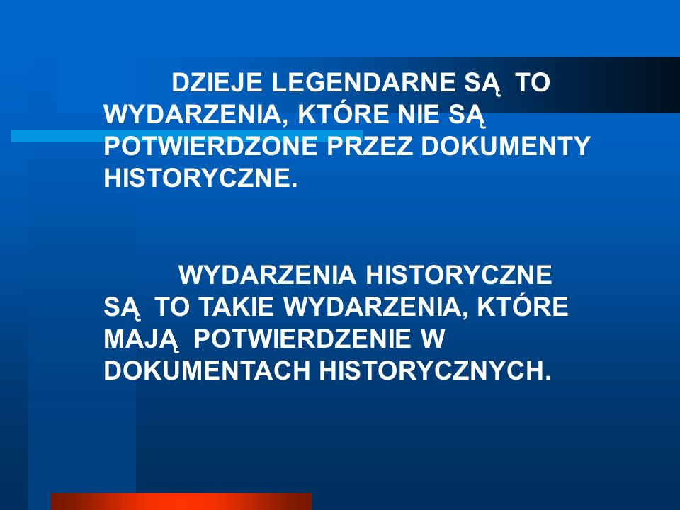 DZIEJE LEGENDARNE SĄ TO WYDARZENIA, KTÓRE NIE SĄ POTWIERDZONE PRZEZ DOKUMENTY HISTORYCZNE.