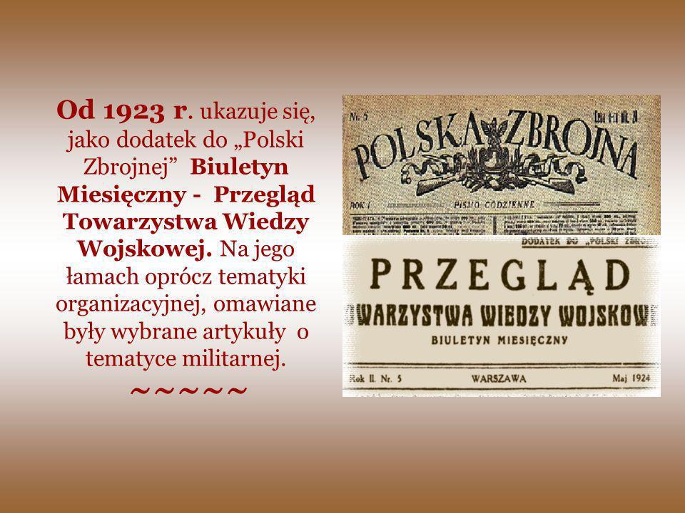 """Od 1923 r. ukazuje się, jako dodatek do """"Polski Zbrojnej Biuletyn Miesięczny - Przegląd Towarzystwa Wiedzy Wojskowej. Na jego łamach oprócz tematyki organizacyjnej, omawiane były wybrane artykuły o tematyce militarnej."""