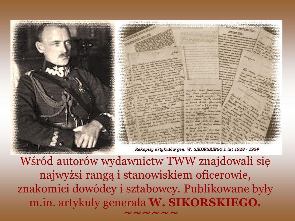 Wśród autorów wydawnictw TWW znajdowali się najwyżsi rangą i stanowiskiem oficerowie, znakomici dowódcy i sztabowcy. Publikowane były m.in. artykuły generała W. SIKORSKIEGO.