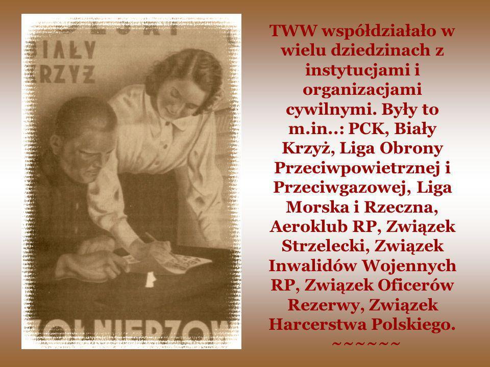 TWW współdziałało w wielu dziedzinach z instytucjami i organizacjami cywilnymi. Były to m.in..: PCK, Biały Krzyż, Liga Obrony Przeciwpowietrznej i Przeciwgazowej, Liga Morska i Rzeczna, Aeroklub RP, Związek Strzelecki, Związek Inwalidów Wojennych RP, Związek Oficerów Rezerwy, Związek Harcerstwa Polskiego.