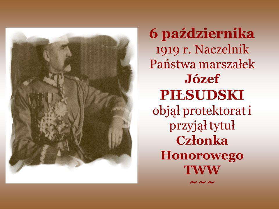 6 października 1919 r. Naczelnik Państwa marszałek Józef PIŁSUDSKI objął protektorat i przyjął tytuł Członka Honorowego TWW