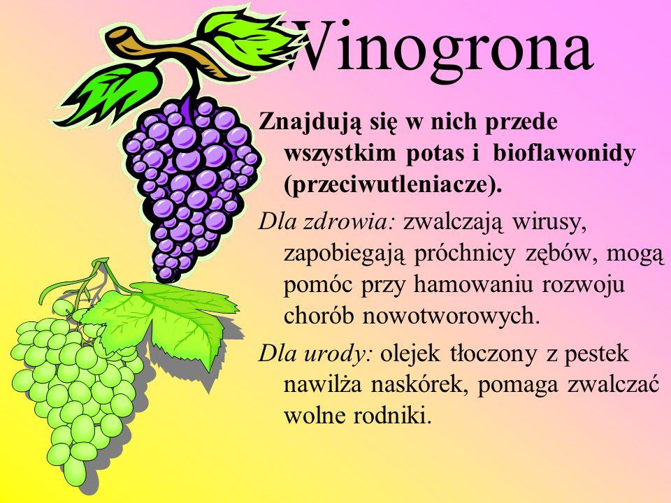 Winogrona Znajdują się w nich przede wszystkim potas i bioflawonidy (przeciwutleniacze).
