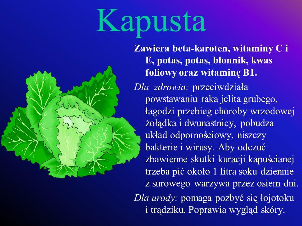 Kapusta Zawiera beta-karoten, witaminy C i E, potas, potas, błonnik, kwas foliowy oraz witaminę B1.