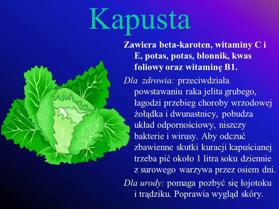 KapustaZawiera beta-karoten, witaminy C i E, potas, potas, błonnik, kwas foliowy oraz witaminę B1.