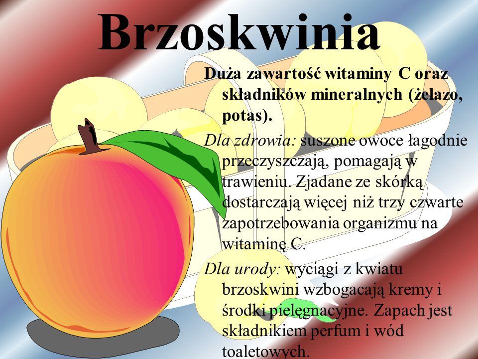 BrzoskwiniaDuża zawartość witaminy C oraz składników mineralnych (żelazo, potas).