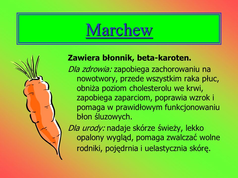Marchew Zawiera błonnik, beta-karoten.