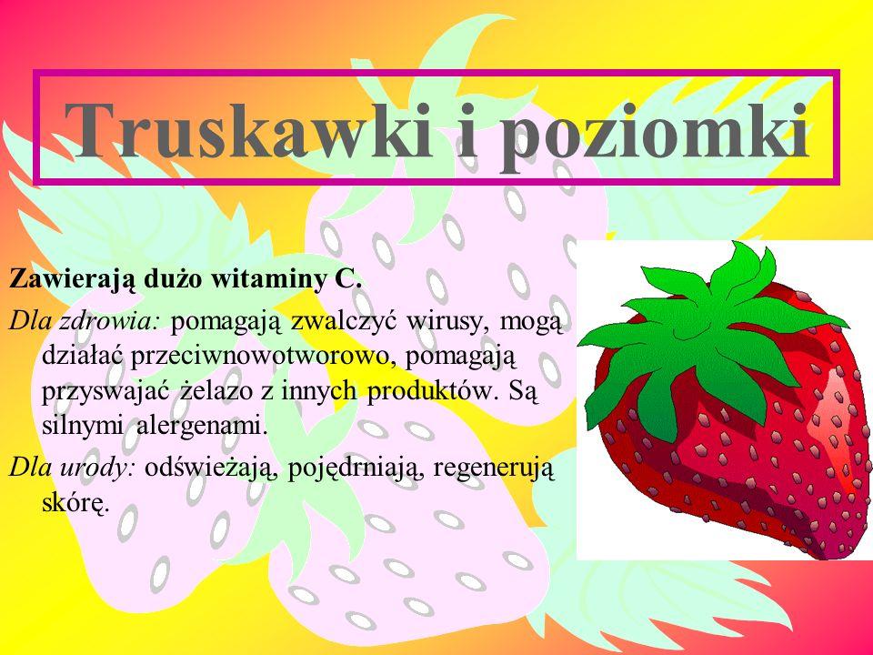 Truskawki i poziomki Zawierają dużo witaminy C.
