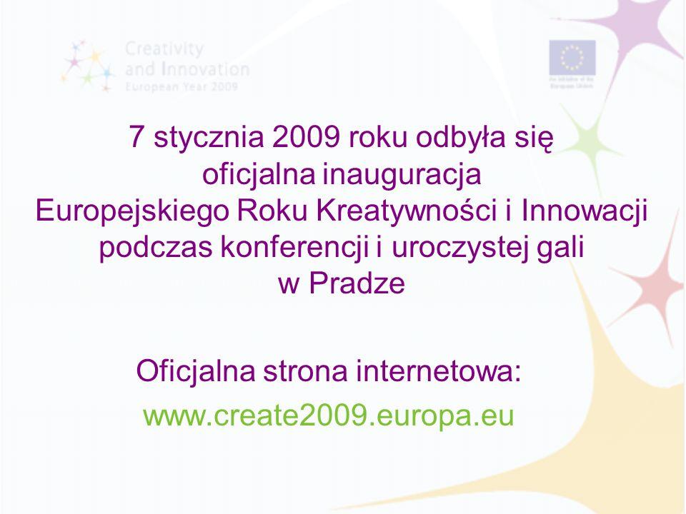 7 stycznia 2009 roku odbyła się oficjalna inauguracja Europejskiego Roku Kreatywności i Innowacji podczas konferencji i uroczystej gali w Pradze Oficjalna strona internetowa: www.create2009.europa.eu
