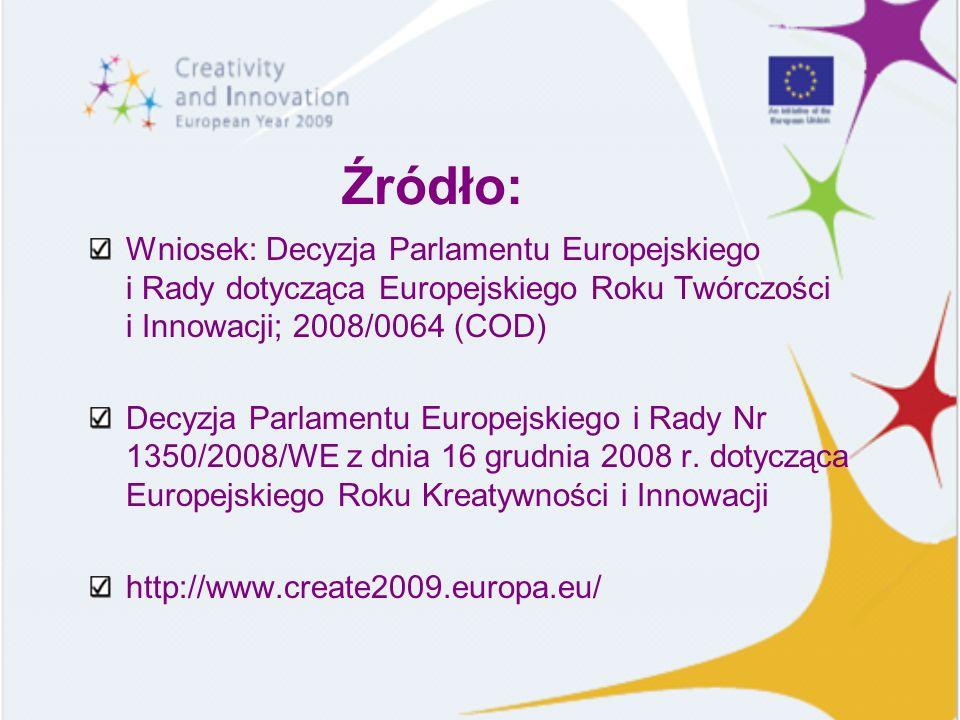 Źródło:Wniosek: Decyzja Parlamentu Europejskiego i Rady dotycząca Europejskiego Roku Twórczości i Innowacji; 2008/0064 (COD)
