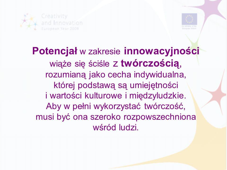Potencjał w zakresie innowacyjności wiąże się ściśle z twórczością, rozumianą jako cecha indywidualna, której podstawą są umiejętności i wartości kulturowe i międzyludzkie.