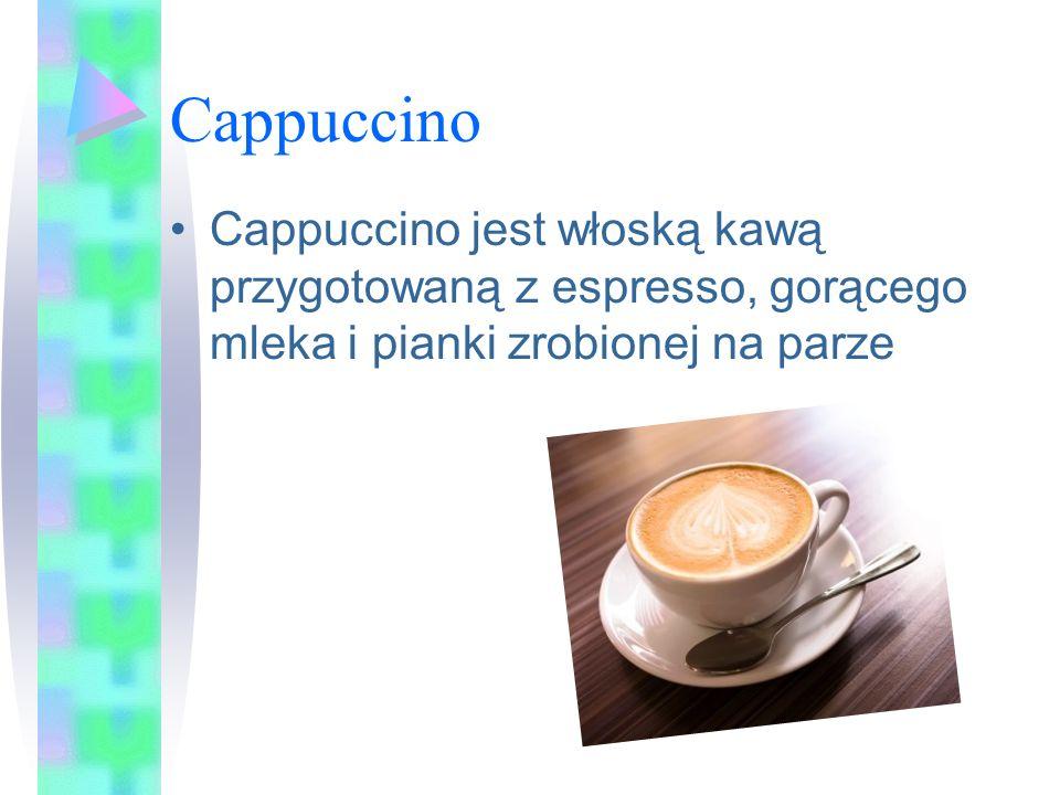 Cappuccino Cappuccino jest włoską kawą przygotowaną z espresso, gorącego mleka i pianki zrobionej na parze.