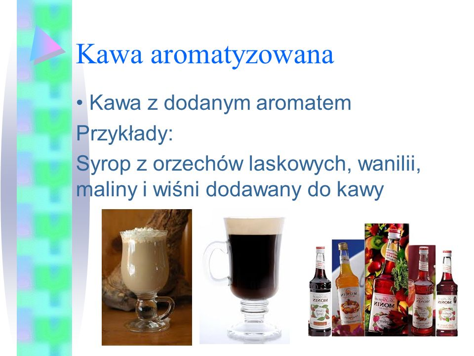 Kawa aromatyzowana Kawa z dodanym aromatem Przykłady: