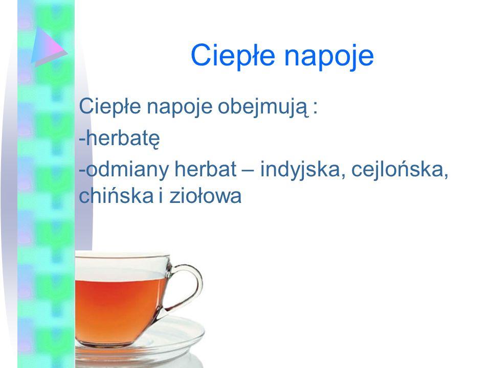 Ciepłe napoje Ciepłe napoje obejmują : -herbatę