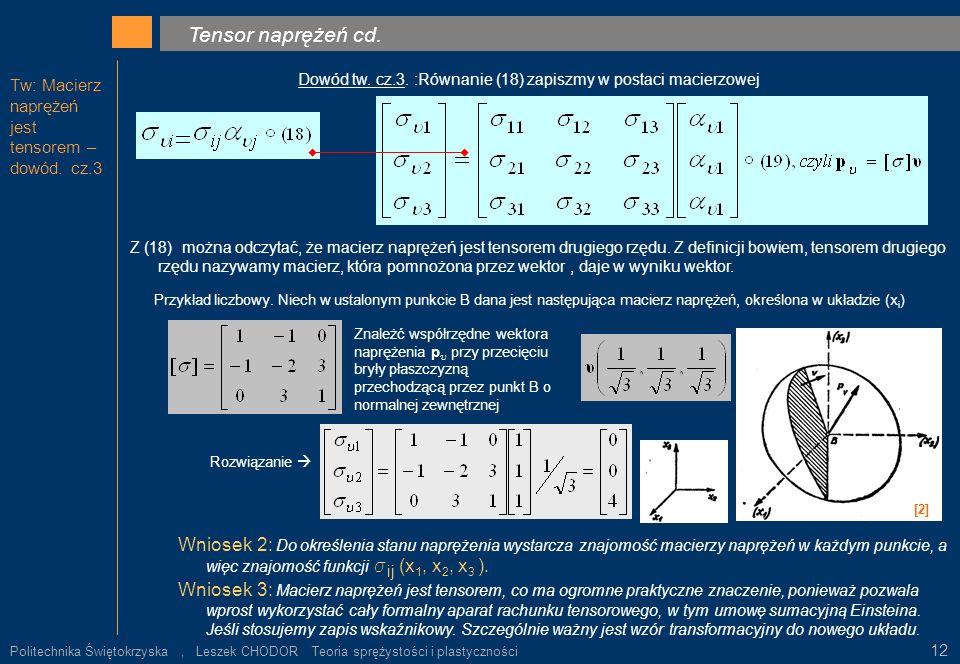 Tensor naprężeń cd. Tw: Macierz naprężeń jest tensorem – dowód. cz.3. Dowód tw. cz.3. :Równanie (18) zapiszmy w postaci macierzowej.
