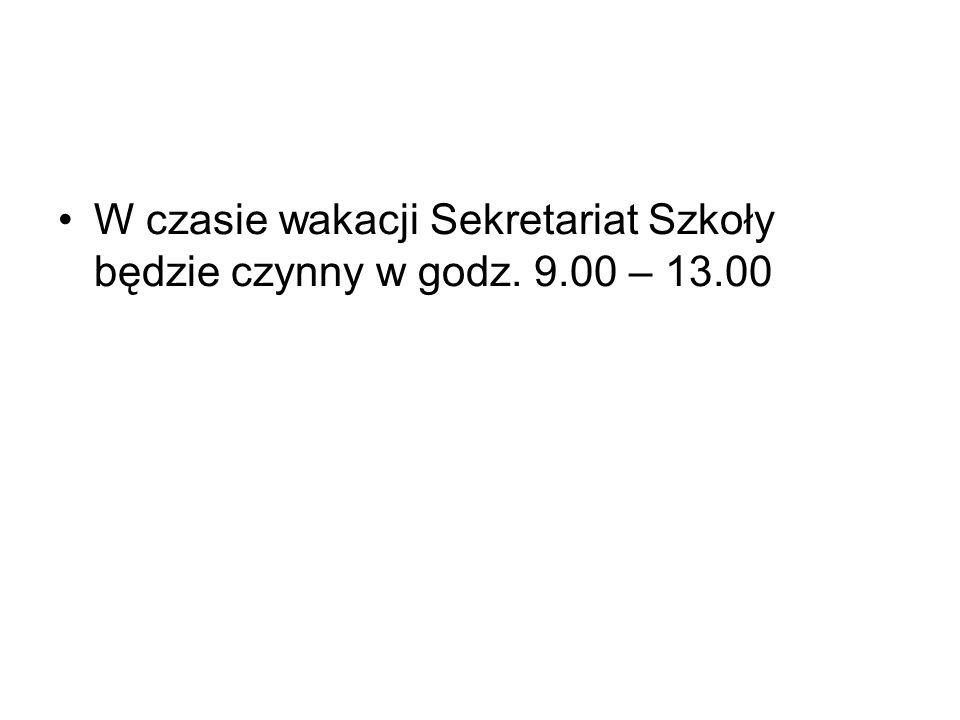 W czasie wakacji Sekretariat Szkoły będzie czynny w godz. 9.00 – 13.00