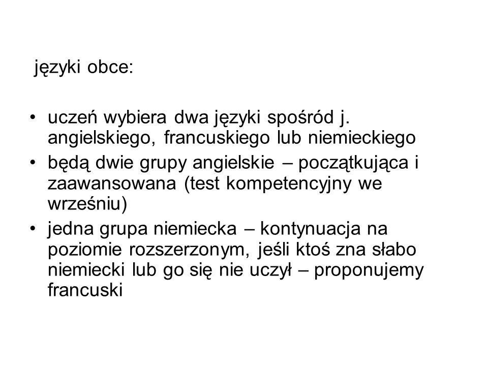 języki obce:uczeń wybiera dwa języki spośród j. angielskiego, francuskiego lub niemieckiego.