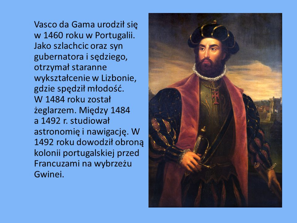 Vasco da Gama urodził się w 1460 roku w Portugalii