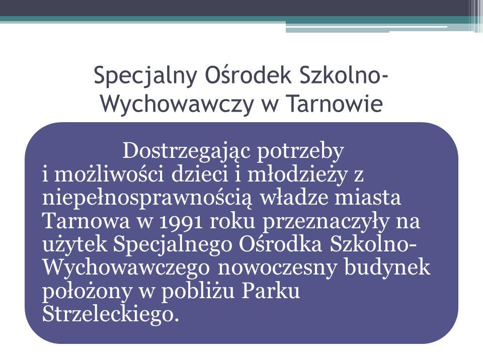 Specjalny Ośrodek Szkolno- Wychowawczy w Tarnowie