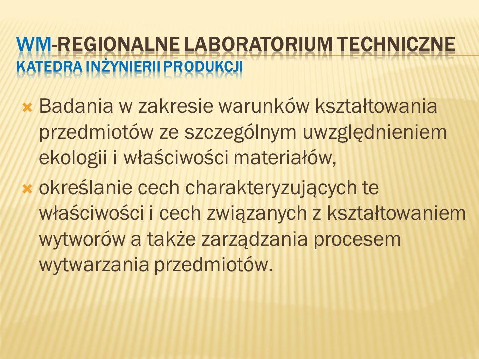 WM-REGIONALNE LABORATORIUM TECHNICZNE Katedra Inżynierii Produkcji