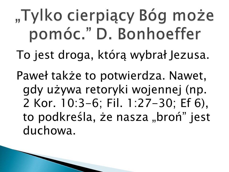 """Tylko cierpiący Bóg może pomóc. D. Bonhoeffer"