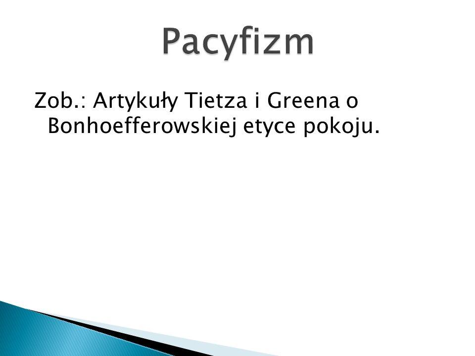 Pacyfizm Zob.: Artykuły Tietza i Greena o Bonhoefferowskiej etyce pokoju.