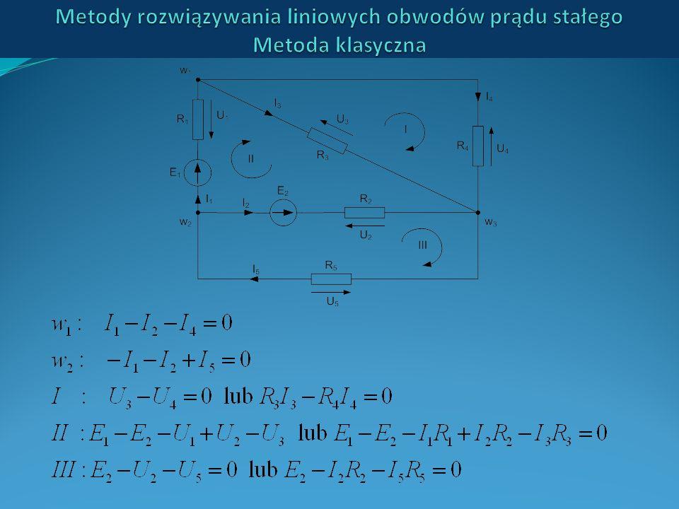 Metody rozwiązywania liniowych obwodów prądu stałego Metoda klasyczna