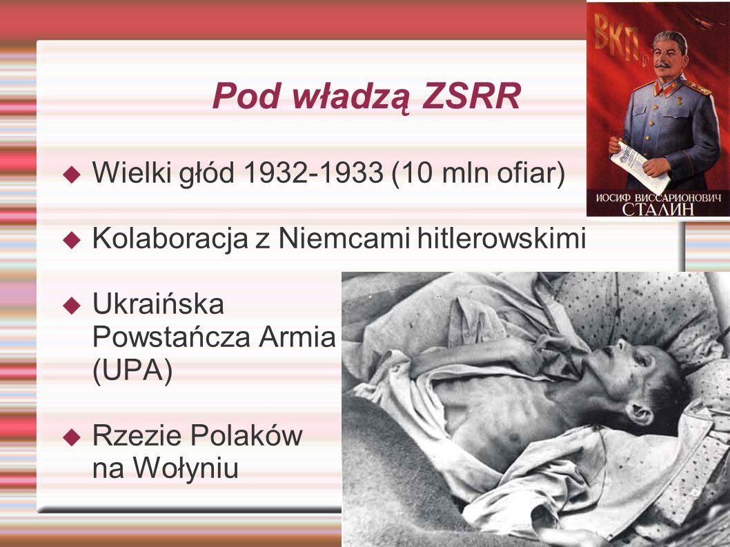 Pod władzą ZSRR Wielki głód 1932-1933 (10 mln ofiar)