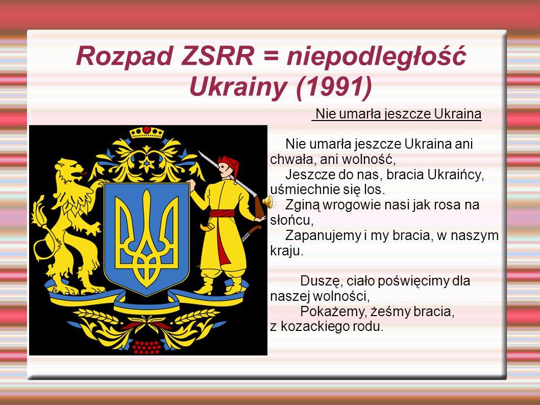 Rozpad ZSRR = niepodległość Ukrainy (1991)