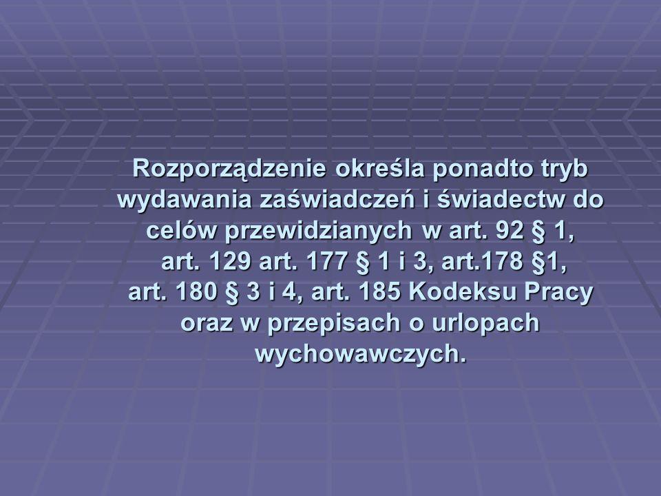 Rozporządzenie określa ponadto tryb wydawania zaświadczeń i świadectw do celów przewidzianych w art.