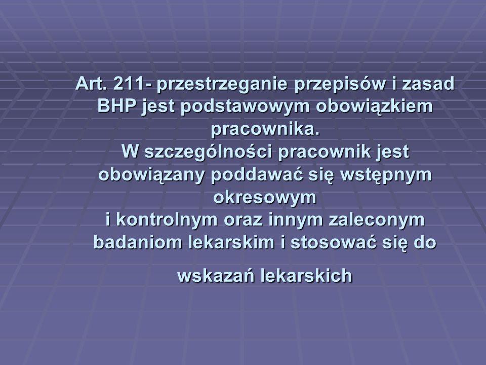 Art. 211- przestrzeganie przepisów i zasad BHP jest podstawowym obowiązkiem pracownika.