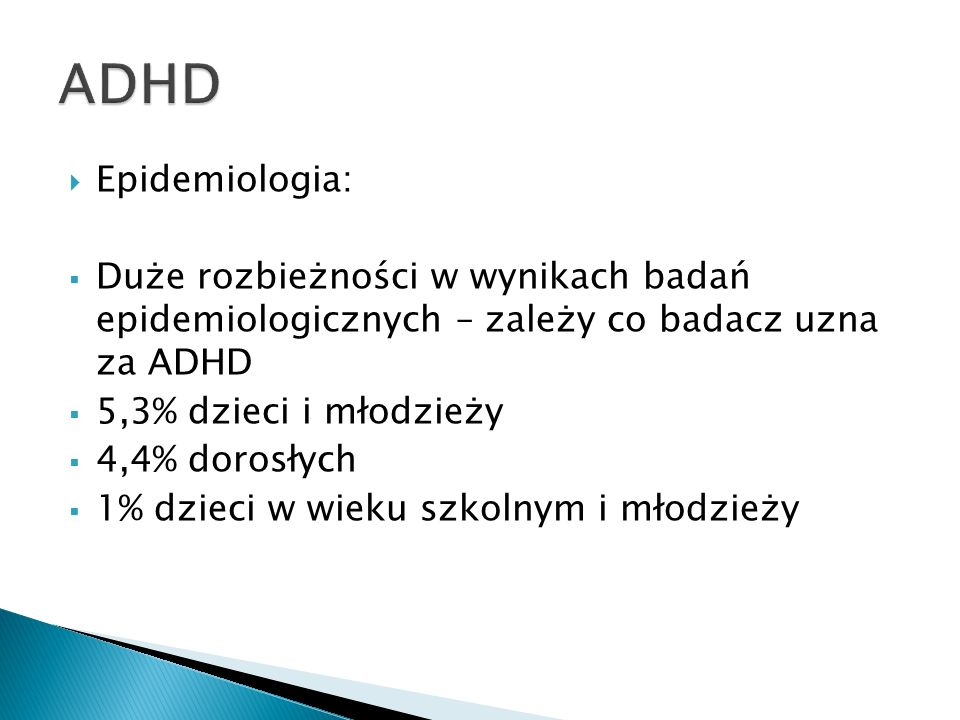 ADHD Epidemiologia: Duże rozbieżności w wynikach badań epidemiologicznych – zależy co badacz uzna za ADHD.