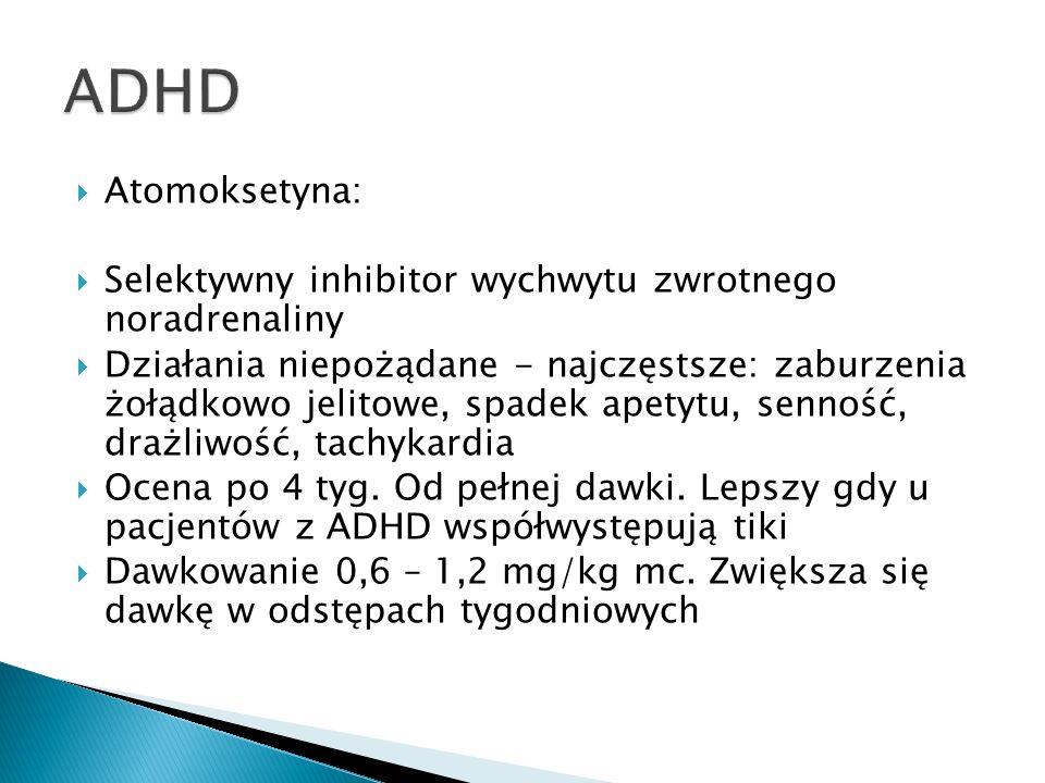 ADHD Atomoksetyna: Selektywny inhibitor wychwytu zwrotnego noradrenaliny.