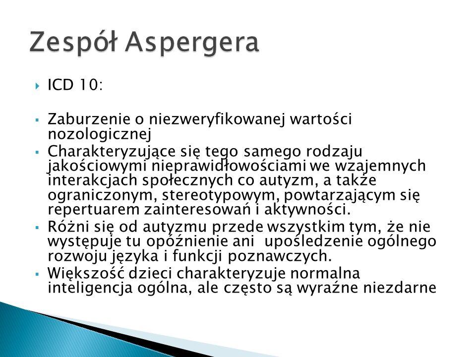 Zespół Aspergera ICD 10: Zaburzenie o niezweryfikowanej wartości nozologicznej.