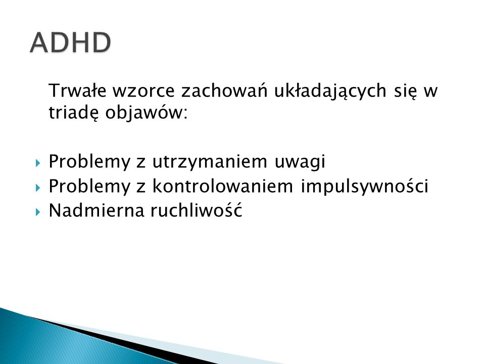 ADHD Trwałe wzorce zachowań układających się w triadę objawów: