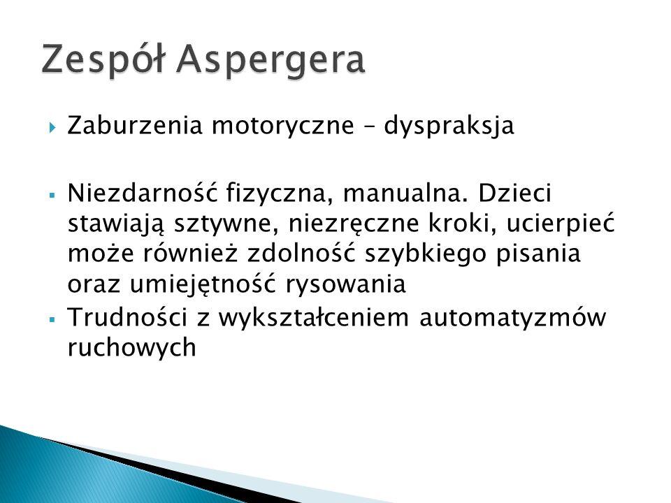 Zespół Aspergera Zaburzenia motoryczne – dyspraksja