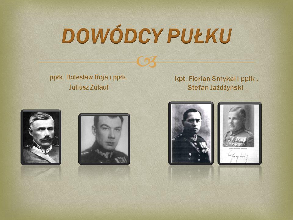 DOWÓDCY PUŁKU kpt. Florian Smykal i ppłk . Stefan Jażdżyński